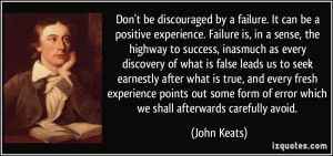 quote-don-t-be-discouraged-by-a-failure-it-can-be-a-positive-experience-failure-is-in-a-sense-the-john-keats-284106