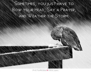 sometimes-you-just-have-to-bow-your-head-say-a-prayer-and-weather-the-storm-quote-1