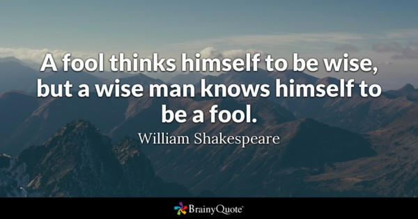 A wise man knows he is a fool