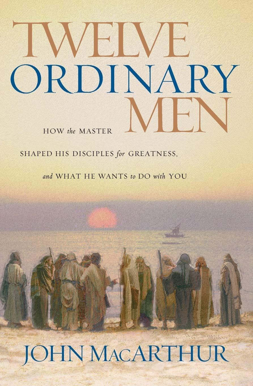 Twelve Ordinary Men John MacArthur